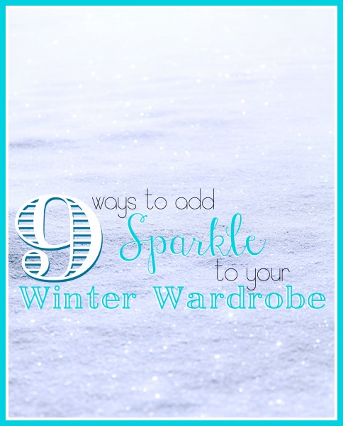 9 Ways to Add Sparkle to Your Winter Wardrobe - Tipsaholic