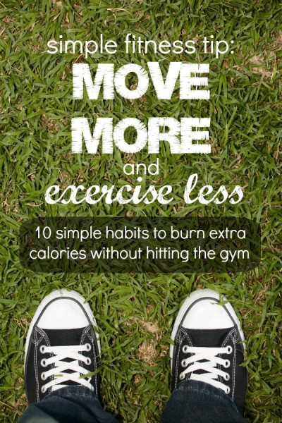 Move More, Exercise Less: Simple habits to burn extra calories | Tipsaholic.com