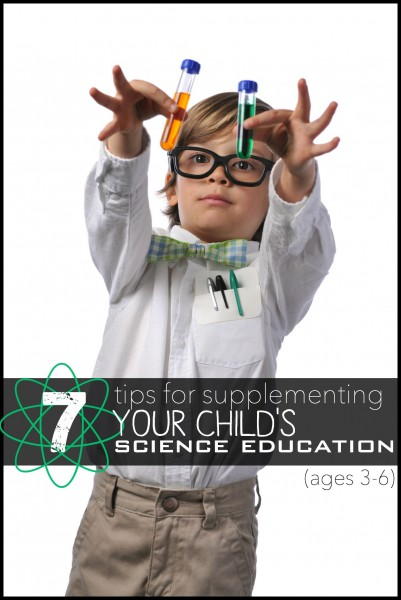 7 Tips for Supplementing Your Child's Science Education (ages 3-6) | Tipsaholic.com #education #teach #kids #science