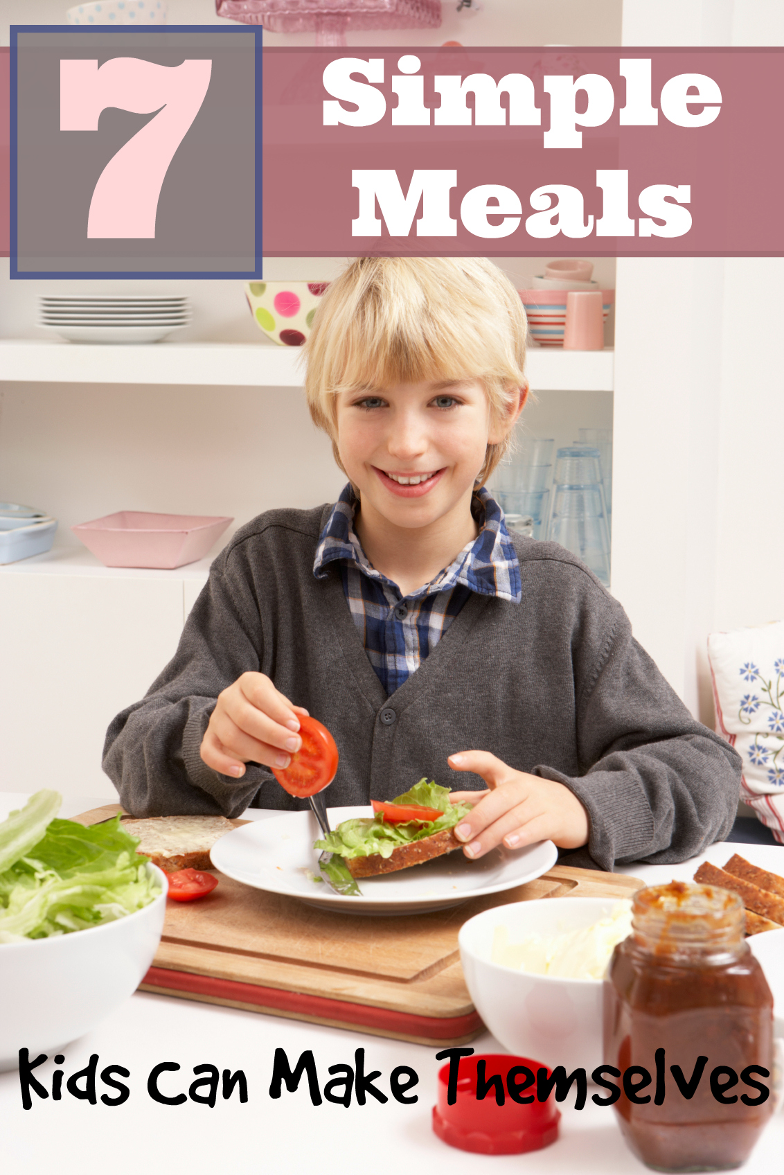 7 Simple Meals Kids Can Make Themselves Tipsaholic