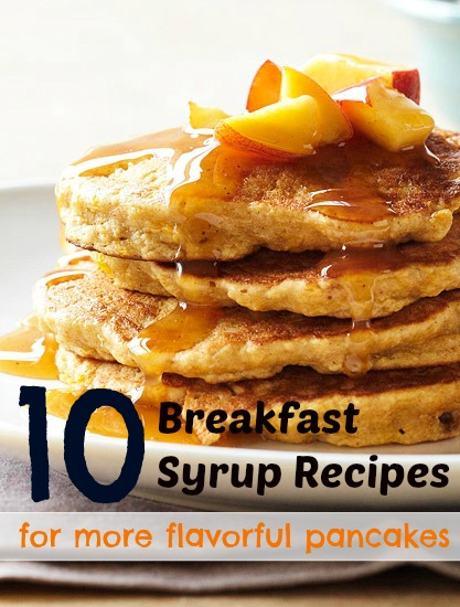 10 Breakfast Syrup Recipes for More Flavorful Pancakes, Waffles, and French Toast! @Tipsaholic